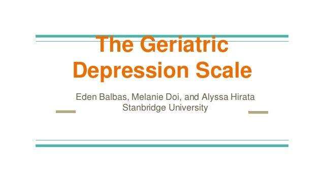 The Geriatric Depression Scale Eden Balbas Melanie Doi And Alyssa Hirata Stanbridge University