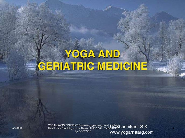 YOGA AND            GERIATRIC MEDICINE             YOGAMAARG FOUNDATION(www.yogamaarg.com) Holistic10/4/2012              ...