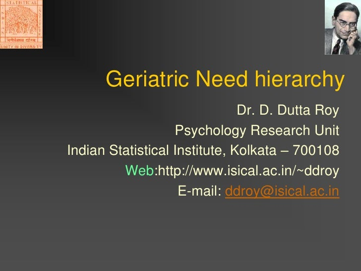 Geriatric Need hierarchy                                Dr. D. Dutta Roy                    Psychology Research Unit India...