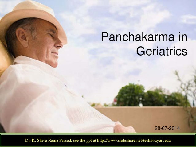 Panchakarma in Geriatrics Dr. K. Shiva Rama Prasad, see the ppt at http://www.slideshare.net/technoayurveda 28-07-2014