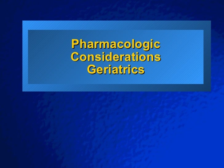 Slide 1                    © 2001 By Default!          Pharmacologic          Considerations            Geriatrics