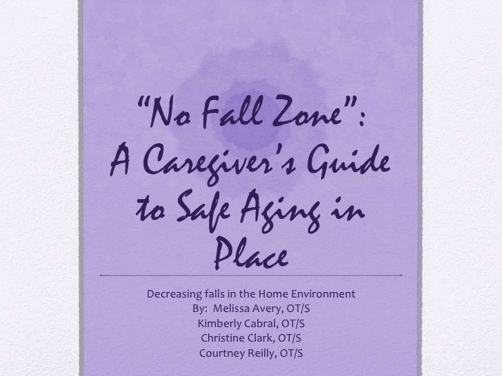 """""""No Fall Zone"""":A Caregiver's Guide to Safe Aging in       Place  Decreasing falls in the Home Environment          By: Mel..."""