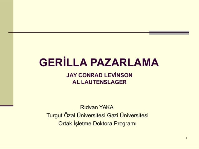 GERİLLA PAZARLAMA JAY CONRAD LEVİNSON AL LAUTENSLAGER Rıdvan YAKA Turgut Özal Üniversitesi Gazi Üniversitesi Ortak İşletm...