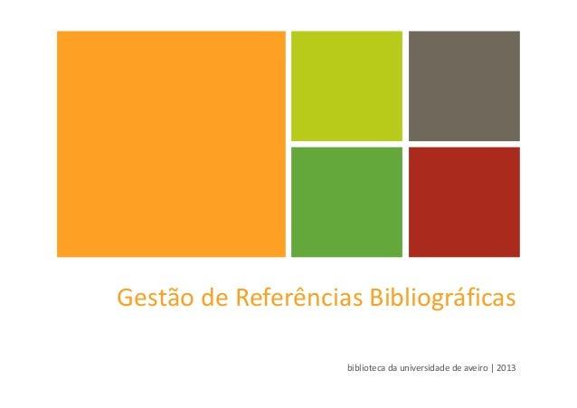 Gestão de Referências Bibliográficasbiblioteca da universidade de aveiro | 2013