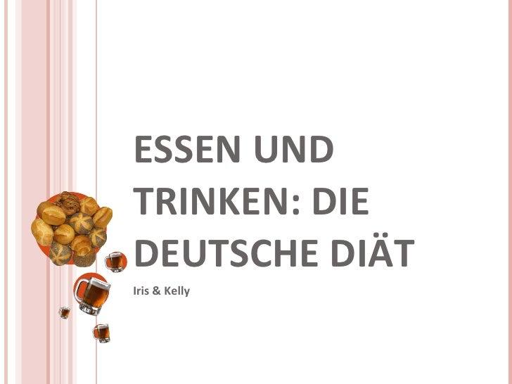 ESSEN UND TRINKEN: DIE DEUTSCHE DIÄT Iris & Kelly