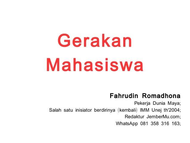Gerakan Mahasiswa Fahrudin Romadhona ;Pekerja Dunia Maya ( ) ;Salah satu inisiator berdirinya kembali IMM Unej th'2004 . ;...