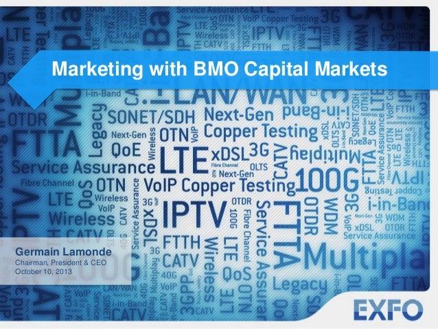 Marketing with BMO Capital Markets Germain Lamonde Chairman, President & CEO October 10, 2013