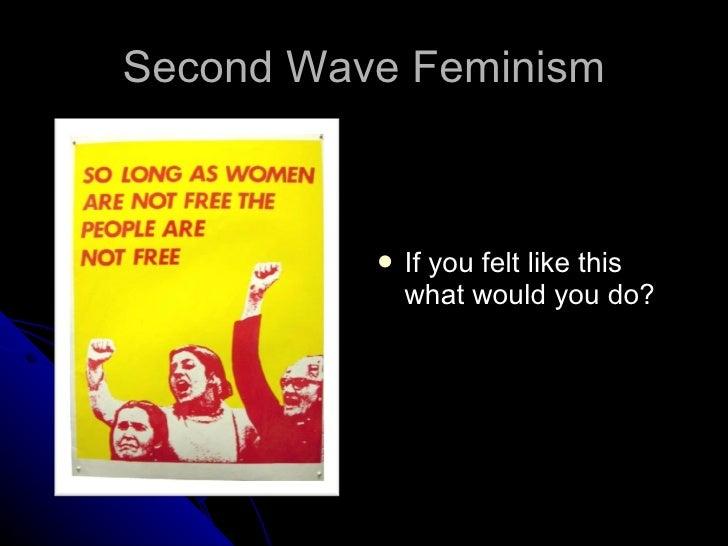 Second Wave Feminism <ul><li>If you felt like this what would you do? </li></ul>