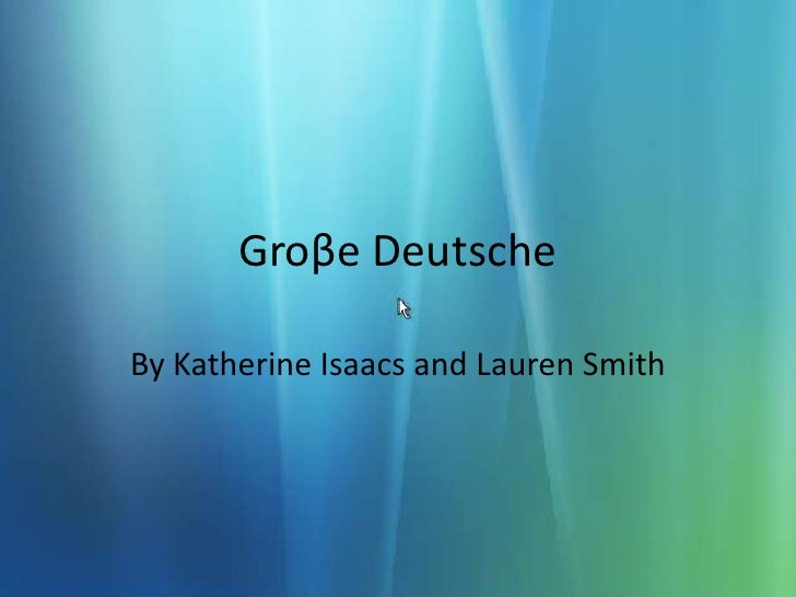 Groβe Deutsche<br />By Katherine Isaacs and Lauren Smith<br />