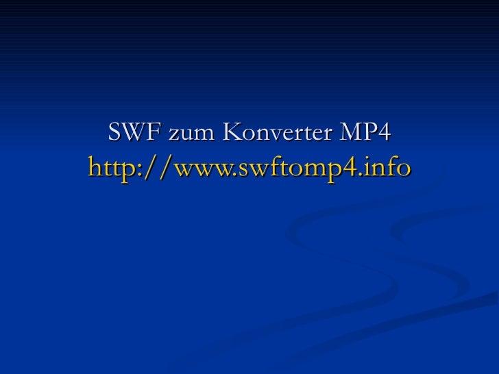 SWF zum Konverter MP4 http://www.swftomp4.info