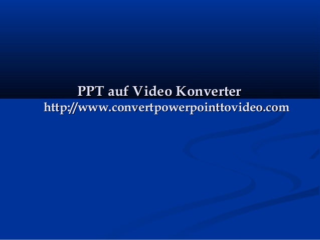 PPT auf Video KonverterPPT auf Video Konverter http://www.convertpowerpointtovideo.comhttp://www.convertpowerpointtovideo....