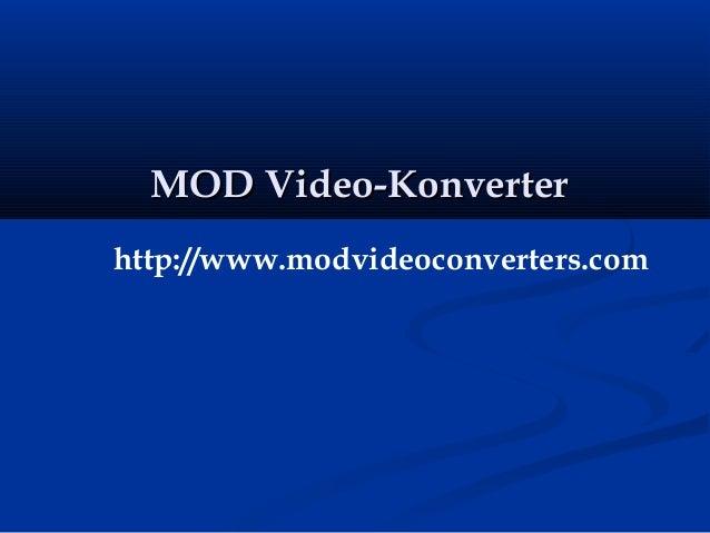 MOD Video-KonverterMOD Video-Konverter http://www.modvideoconverters.com