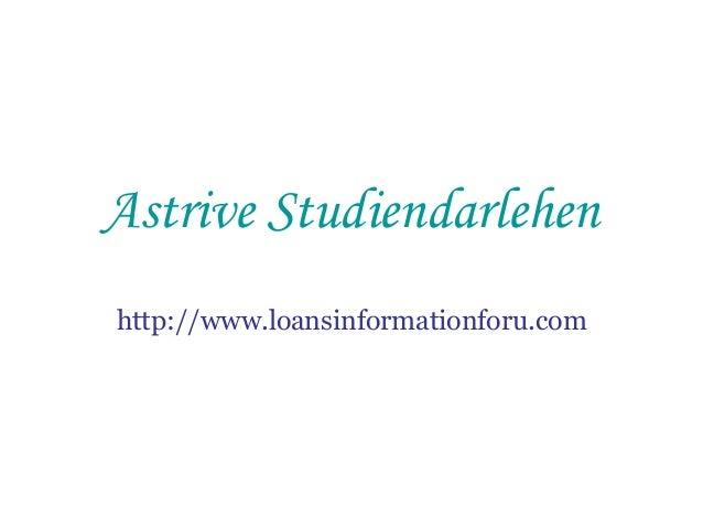 Astrive Studiendarlehen http://www.loansinformationforu.com