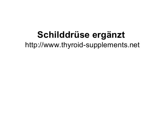 Schilddrüse ergänzt http://www.thyroid-supplements.net
