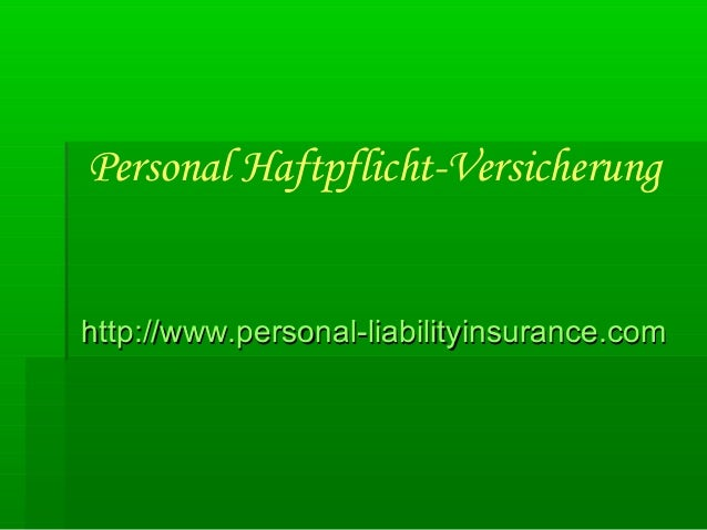 Personal Haftpflicht-Versicherung http://www.personal-liabilityinsurance.comhttp://www.personal-liabilityinsurance.com