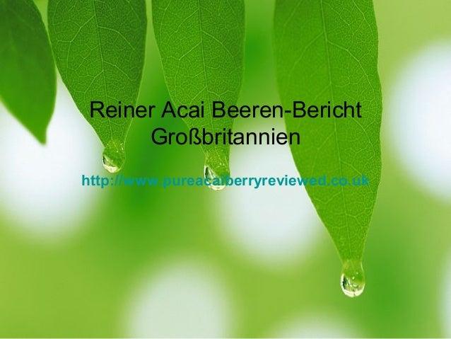 Reiner Acai Beeren-Bericht Großbritannien http://www.pureacaiberryreviewed.co.uk