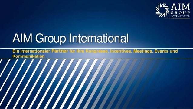 AIM Group International Ein internationaler Partner für Ihre Kongresse, Incentives, Meetings, Events und Kommunikation