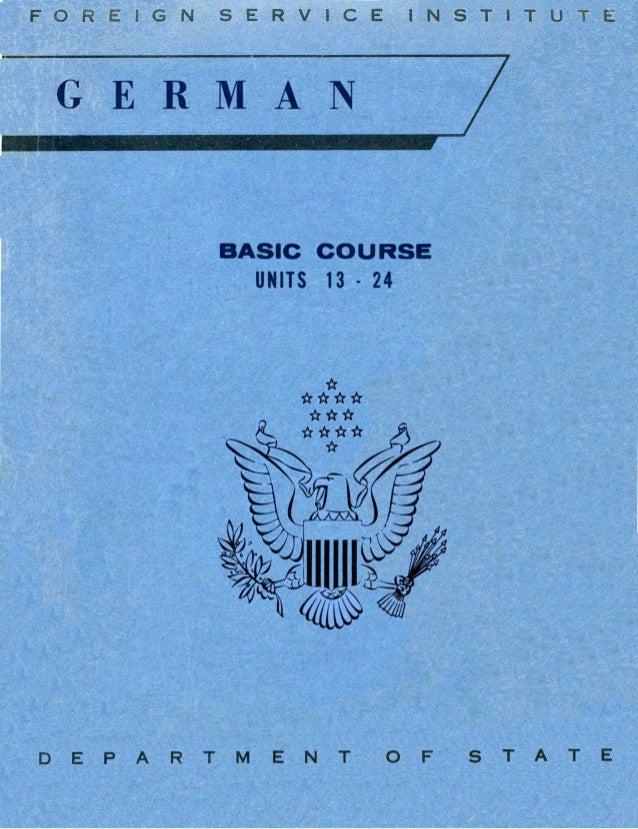 FOREIGN SERVICE INSTITUTE GER M A BASIC COURSE UNITS 13· 24 o E PAR T M E N T 0 F S TAT E