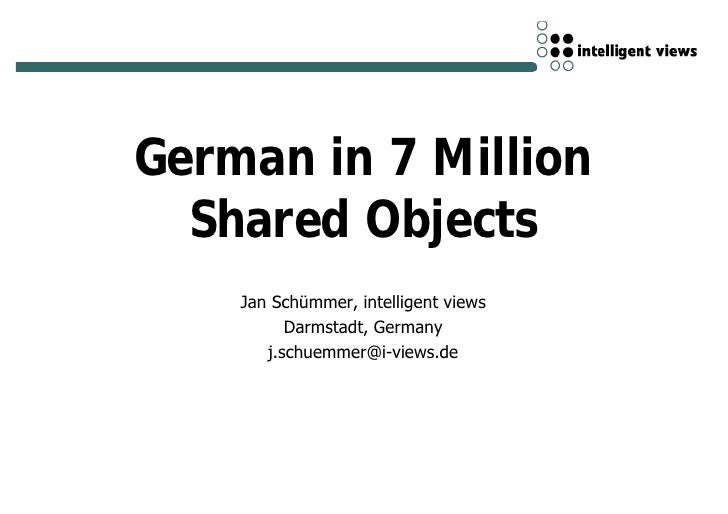 German in 7 Million   Shared Objects     Jan Schümmer, intelligent views           Darmstadt, Germany        j.schuemmer@i...