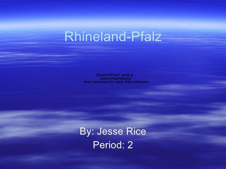 Rhineland-Pfalz By: Jesse Rice Period: 2
