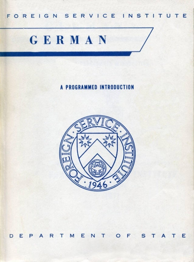 FOREIGN SERVICE INSTITUTE GERMAN APROGRAMMED INTRODUCTION D E PAR T M E N T 0 F S TAT E