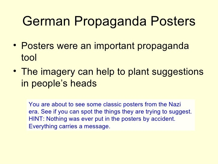 German Propaganda Posters <ul><li>Posters were an important propaganda tool </li></ul><ul><li>The imagery can help to plan...