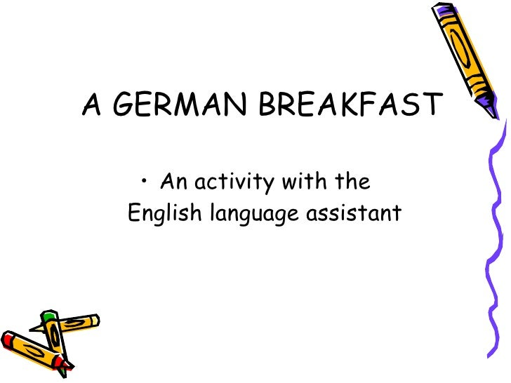 A GERMAN BREAKFAST     • An activity with the   English language assistant