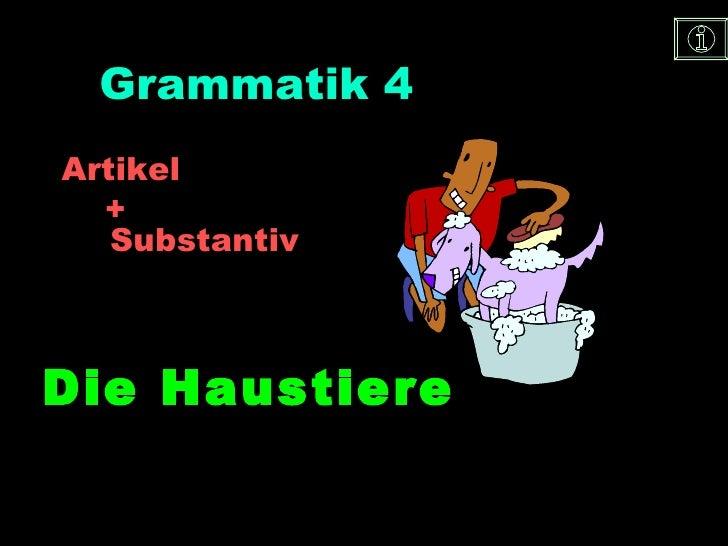 Grammatik  4   Artikel  + Substantiv Die Haustiere