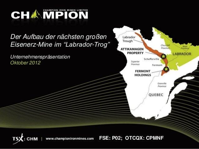 """Der Aufbau der nächsten großenEisenerz-Mine im """"Labrador-Trog""""UnternehmenspräsentationOktober 2012              www.champi..."""