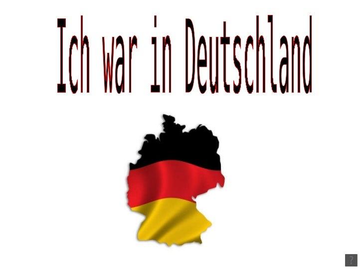 Ich war in Deutschland