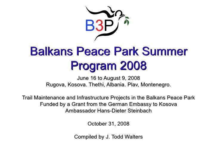 Balkans Peace Park Summer Program 2008 June 16 to August 9, 2008 Rugova, Kosova. Thethi, Albania. Plav, Montenegro. Trail ...