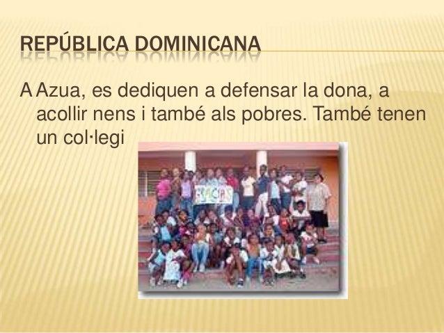 REPÚBLICA DOMINICANAA Azua, es dediquen a defensar la dona, a  acollir nens i també als pobres. També tenen  un col·legi