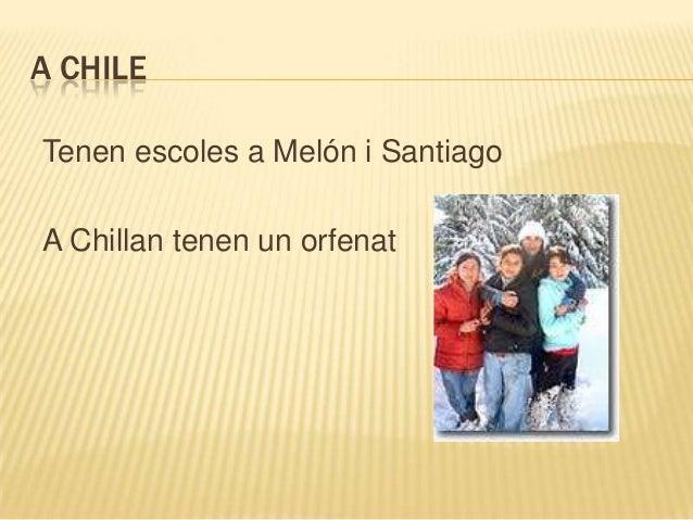 A CHILETenen escoles a Melón i SantiagoA Chillan tenen un orfenat