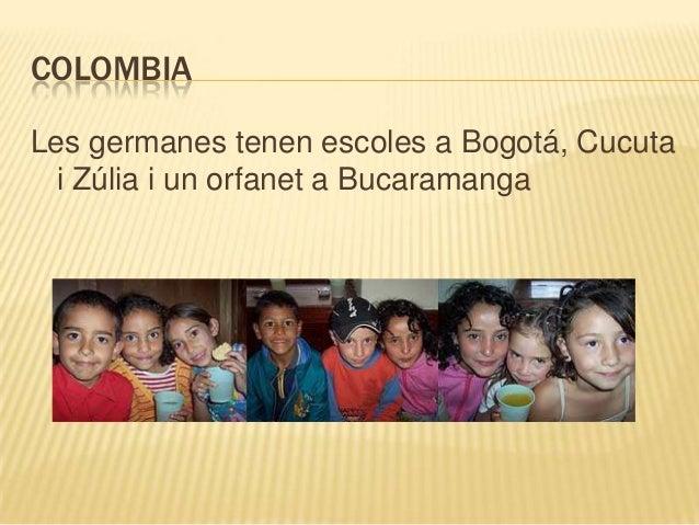 COLOMBIALes germanes tenen escoles a Bogotá, Cucuta  i Zúlia i un orfanet a Bucaramanga