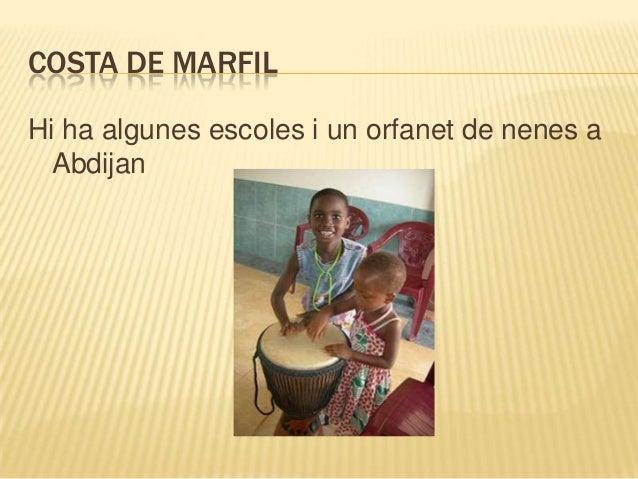 COSTA DE MARFILHi ha algunes escoles i un orfanet de nenes a  Abdijan