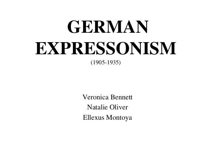 GERMAN EXPRESSONISM(1905-1935)<br />Veronica Bennett<br />Natalie Oliver<br />Ellexus Montoya<br />