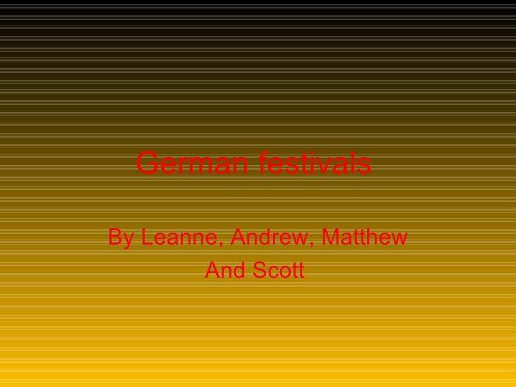 German festivals   By Leanne, Andrew, Matthew And   Scott