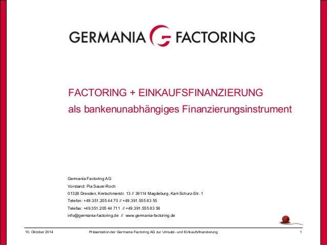 10. Oktober 2014 Präsentation der Germania Factoring AG zur Umsatz- und Einkaufsfinanzierung 1 FACTORING + EINKAUFSFINANZI...
