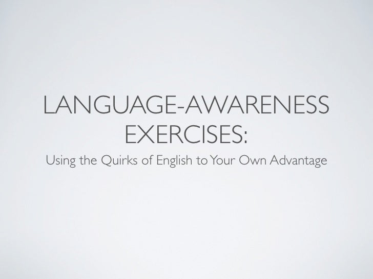 LANGUAGE-AWARENESS      EXERCISES: Using the Quirks of English to Your Own Advantage