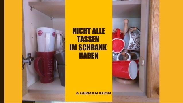 NICHT ALLE TASSEN IM SCHRANK HABEN A GERMAN IDIOM