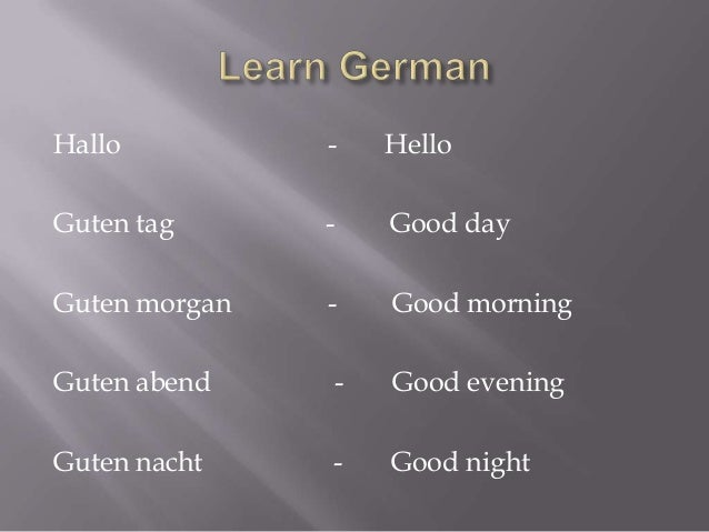 How are you?  Wie geht?  I am fine thank you and you  gut danke und du    Not so good  nicht so gut    Not bad  nicht sc...