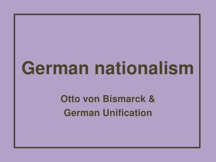 German nationalism<br />Otto von Bismarck & <br />German Unification<br />
