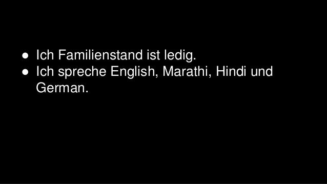 ● Ich Familienstand ist ledig. ● Ich spreche English, Marathi, Hindi und German.