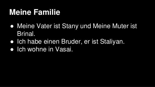Meine Familie ● Meine Vater ist Stany und Meine Muter ist Brinal. ● Ich habe einen Bruder, er ist Staliyan. ● Ich wohne in...