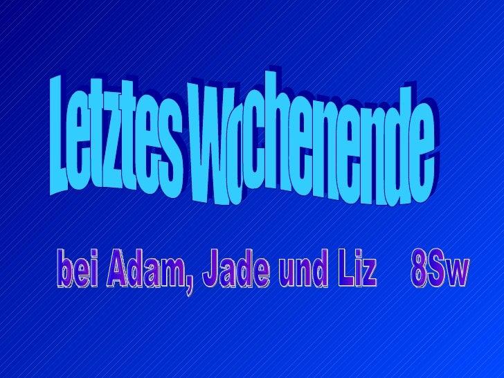 Letztes Wochenende bei Adam, Jade und Liz  8Sw