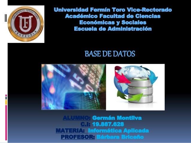 Universidad Fermín Toro Vice-Rectorado Académico Facultad de Ciencias Económicas y Sociales Escuela de Administración BASE...