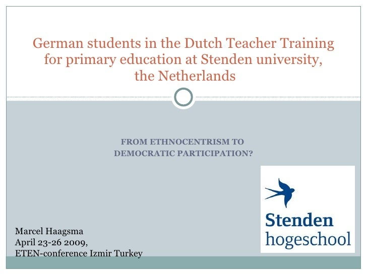 FROM ETHNOCENTRISM TO  DEMOCRATIC PARTICIPATION? German students in the Dutch Teacher Training for primary education at St...