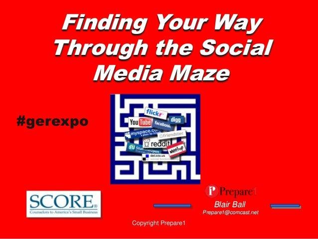 Finding Your Way   Through the Social       Media Maze#gerexpo                                   Blair Ball               ...