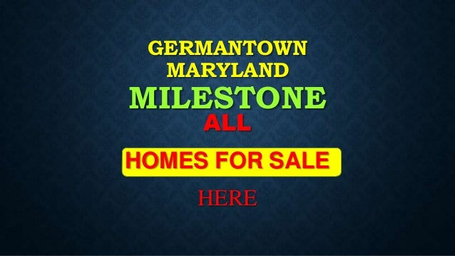 GERMANTOWN MARYLAND  MILESTONE ALL  HOMES FOR SALE HERE
