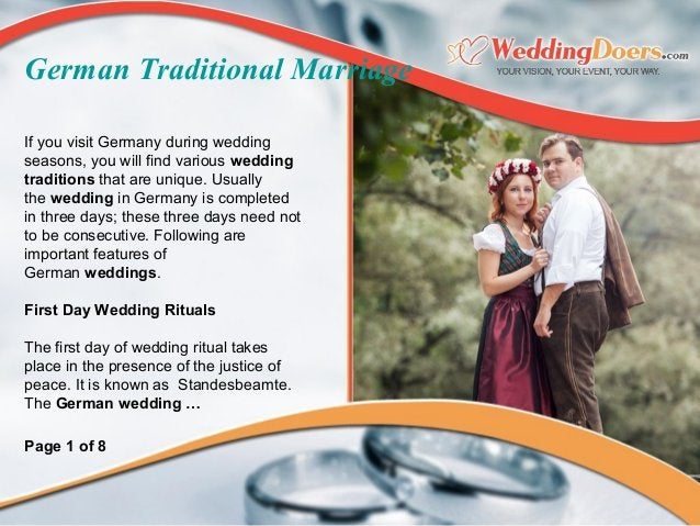 German Traditional Marriage If you visit Germany during wedding seasons, you will find various wedding traditions that are...